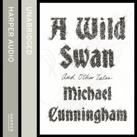 Wild Swan: And Other Tales - Michael Cunningham - audiobook