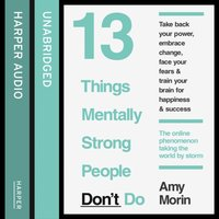 13 Things Mentally Strong People Don't Do - Amy Morin - audiobook