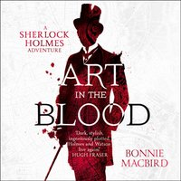 Art in the Blood (A Sherlock Holmes Adventure, Book 1) - Bonnie MacBird - audiobook