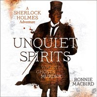 Unquiet Spirits: Whisky, Ghosts, Murder (A Sherlock Holmes Adventure) - Bonnie MacBird - audiobook