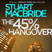 45% Hangover [A Logan and Steel novella] - Stuart MacBride - audiobook