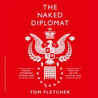 Naked Diplomacy: Power and Statecraft in the Digital Age - Tom Fletcher - audiobook
