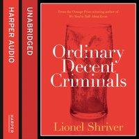 Ordinary Decent Criminals - Lionel Shriver - audiobook
