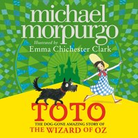 Toto: The Dog-Gone Amazing Story of the Wizard of Oz - Michael Morpurgo - audiobook