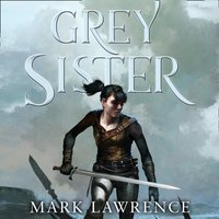 Grey Sister (Book of the Ancestor, Book 2) - Mark Lawrence - audiobook