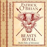 Beasts Royal: Twelve Tales of Adventure - Patrick O'Brian - audiobook
