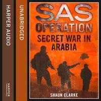 Secret War in Arabia - Shaun Clarke - audiobook