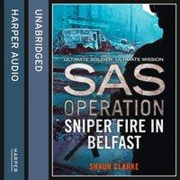 Sniper Fire in Belfast - Shaun Clarke - audiobook