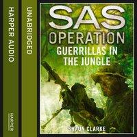 Guerrillas in the Jungle - Shaun Clarke - audiobook