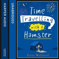 Time Travelling With A Hamster - Ross Welford - audiobook