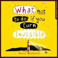 What Not to Do If You Turn Invisible - Ross Welford - audiobook