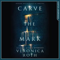 Carve the Mark (Carve the Mark, Book 1) - Veronica Roth - audiobook