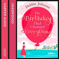 Birthday That Changed Everything - Debbie Johnson - audiobook