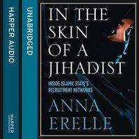 In the Skin of a Jihadist - Anna Erelle - audiobook