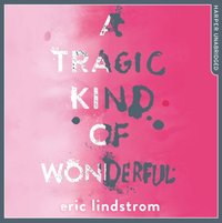 Tragic Kind Of Wonderful - Eric Lindstrom - audiobook