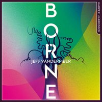 Borne - Jeff VanderMeer - audiobook