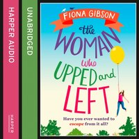 Woman Who Upped and Left - Fiona Gibson - audiobook