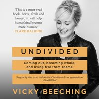 Undivided: Coming Out, Becoming Whole, and Living Free From Shame - Vicky Beeching - audiobook