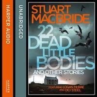 22 Dead Little Bodies and Other Stories - Stuart MacBride - audiobook