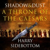 Shadow and Dust (A Short Story): A Throne of the Caesars Sto - Harry Sidebottom - audiobook