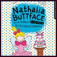 Nathalia Buttface And The Totally Embarrassing Bridesmaid D - Nigel Smith - audiobook