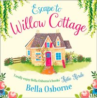 Escape to Willow Cottage - Bella Osborne - audiobook