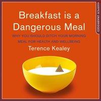 Breakfast Is A Dangerous Meal - Terence Kealey - audiobook