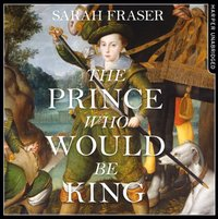 Prince Who Would Be King - Sarah Fraser - audiobook