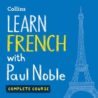 Learn French with Paul Noble - Complete Course - Paul Noble - audiobook