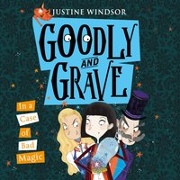 Goodly and Grave in a Case of Bad Magic (Goodly and Grave, Book 3) - Justine Windsor - audiobook
