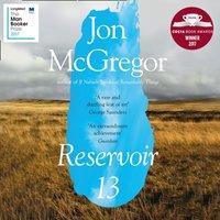 Reservoir 13: WINNER OF THE 2017 COSTA NOVEL AWARD - Jon McGregor - audiobook