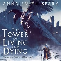 Tower of Living and Dying (Empires of Dust, Book 2) - Anna Smith Spark - audiobook