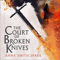 Court Of Broken Knives - Anna Smith Spark - audiobook