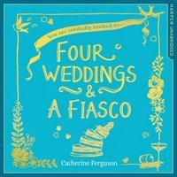 Four Weddings and a Fiasco - Catherine Ferguson - audiobook