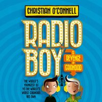 Radio Boy and the Revenge of Grandad - Christian O'Connell - audiobook