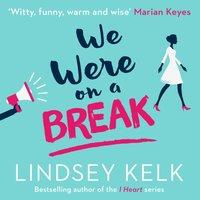 We Were On a Break - Lindsey Kelk - audiobook