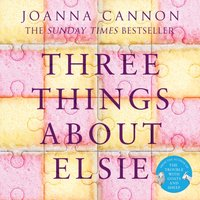 Three Things About Elsie: LONGLISTED FOR THE WOMEN'S PRIZE FOR FICTION 2018 - Joanna Cannon - audiobook