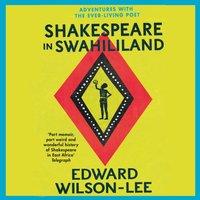 Shakespeare in Swahililand - Edward Wilson-Lee - audiobook