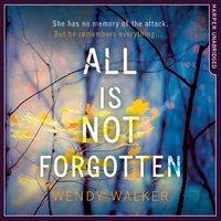 All Is Not Forgotten - Wendy Walker - audiobook