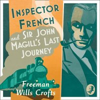 Inspector French And Sir John Magill's Last Journey - Freeman Wills Crofts - audiobook