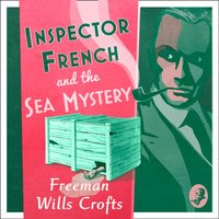 Inspector French And The Sea Mystery - Freeman Wills Crofts - audiobook