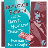 Inspector French and the Starvel Hollow Tragedy (Inspector French Mystery) - Freeman Wills Crofts - audiobook