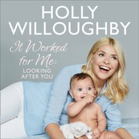 It Worked For Me: Looking After You - Holly Willoughby - audiobook