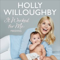It Worked For Me: Feeding - Holly Willoughby - audiobook