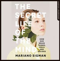 Secret Life of the Mind: How Our Brain Thinks, Feels and Decides - Mariano Sigman - audiobook