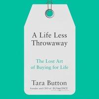 Life Less Throwaway - Tara Button - audiobook