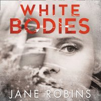 White Bodies - Jane Robins - audiobook
