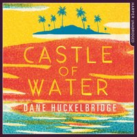 Castle of Water - Dane Huckelbridge - audiobook