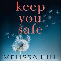 Keep You Safe - Melissa Hill - audiobook