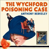 Wychford Poisoning Case (Detective Club Crime Classics) - Anthony Berkeley - audiobook